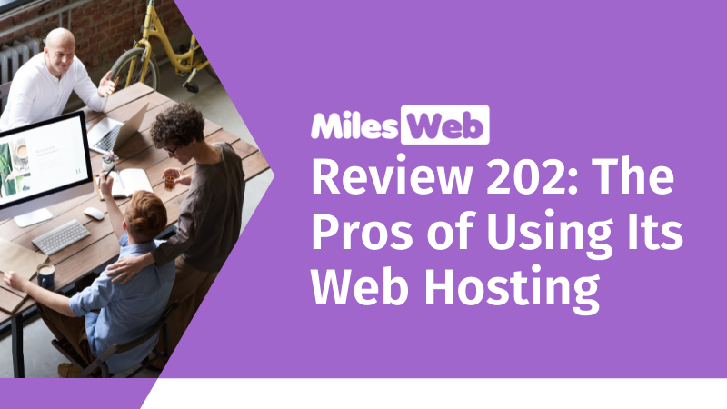 MilesWeb Review 202: The Pros of Using Its Web Hosting